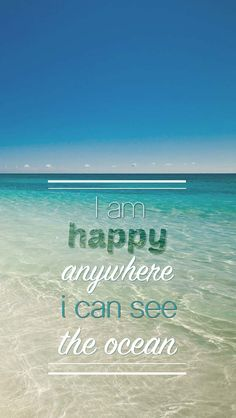 i am happy anywhere i can see the ocean