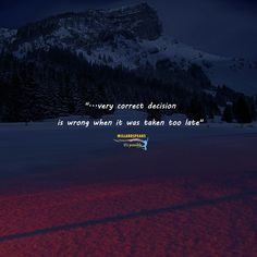 Very correct decision is wrong when it was taken too late. Quote Of The Day, Motivational Quotes, Marketing, Business, Phrase Of The Day, Inspirational Qoutes, Daily Quotes, Motivation Quotes, Inspiring Words