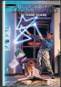 Support Your Local Wizard: So You Want To Be A Wizard; Deep Wizardry; High Wizardry, Diane Duane