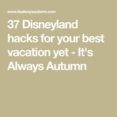 37 Disneyland hacks for your best vacation yet - It's Always Autumn