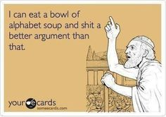 I can eat a bowl of alphabet soup and shit a better argument than that.