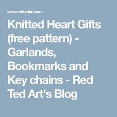 Knitted Heart Gifts (free pattern) - Garlands, Bookmarks and Key chains - Red Ted Art's Blog