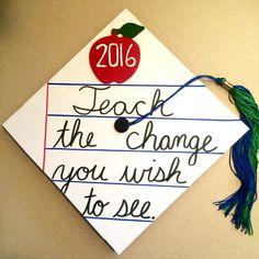 My cap! Unique teacher college graduation cap, cursive, teach the change you wish to see, apple