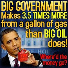 "Big Government Makes 3.5 Times More From a Gallon of Gas Than Big  Oil Does.  #HiddenTaxes ""#Obamasvaction"""