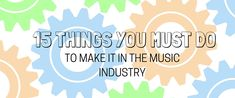 15 things you must do to make it in the music industry