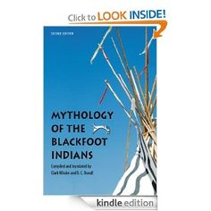 Amazon.com: Mythology of the Blackfoot Indians, Second Edition (Sources of American Indian Oral Literature) eBook: Alice Beck Kehoe, Darrell...