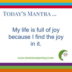 Today's #Mantra. . . My life is full of joy because I find the joy in it. #affirmation #trainyourbrain #ltg Would you like these mantras in your email inbox? Click here: