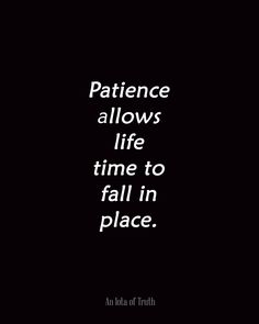patience #quote #truth +++For more quotes like this, visit http://www.quotesarelife.com/