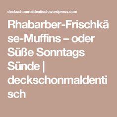 Rhabarber-Frischkäse-Muffins – oder Süße Sonntags Sünde | deckschonmaldentisch