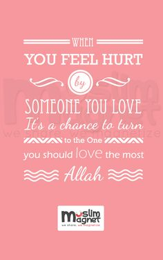 When you feel hurt by someone you love, it's a chance to turn to the One you should love the most. Inspirational Qoutes, Peace Be Upon Him, Hurt Feelings, Discover Yourself, Islamic Quotes, Of My Life, The One, Quote Of The Day, Allah