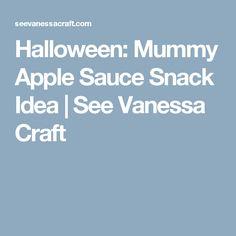 Halloween: Mummy Apple Sauce Snack Idea | See Vanessa Craft