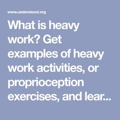 What is heavy work? Get examples of heavy work activities, or proprioception exercises, and learn how they can help children with sensory processing issues.