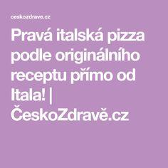 Pravá italská pizza podle originálního receptu přímo od Itala!   ČeskoZdravě.cz Pizza, Tips, Counseling