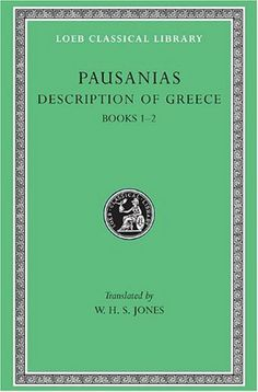 Description of Greece, Volume I: Books 1-2 (Attica and Corinth) (Loeb Classical Library) by Pausanias. $24.00. Publisher: Loeb Classical Library (January 1, 1918). 496 pages. Publication: January 1, 1918