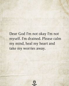 Dear God I'm not okay I'm not myself. I'm drained. Please calm my mind, heal my heart and take my worries away. Bible Verses Quotes Inspirational, Prayer Quotes, Uplifting Quotes, Faith Quotes, Spiritual Quotes, Positive Quotes, Me Quotes, Godly Quotes, God Healing Quotes