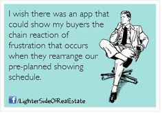 YES!! THIS is not funny. It's one of the rudest things buyers and their agents do after a Seller gets their home ready. Totally unprofessional.