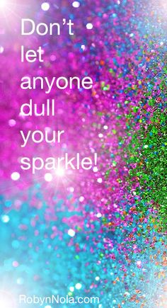 Don't let anyone dull your sparkle! Shine on! :)