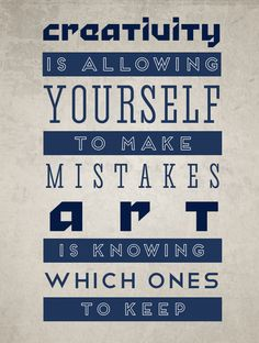 """""""Creativity is allowing yourself to make mistakes. Art is knowing which ones to keep.""""   - Scott Adams"""