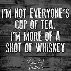Not your cup of tea Whiskey Shots, My Crazy, Daily Quotes, Tea Cups, Sayings, Handle, People, Daily Qoutes, Lyrics