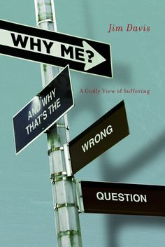 Why Me? (And Why That's the Wrong Question). Jim Davis. Perfect for a small-group Bible Study, with discussion questions for each chapter. http://www.jimdavisbooks.com/why-me/