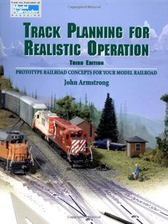 Track Planning for Realistic Operation Prototype Railroad Concepts for Your Model Railroad Model Railroader...