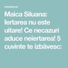 Maica Siluana: Iertarea nu este uitare! Ce necazuri aduce neiertarea! 5 cuvinte te izbăvesc: