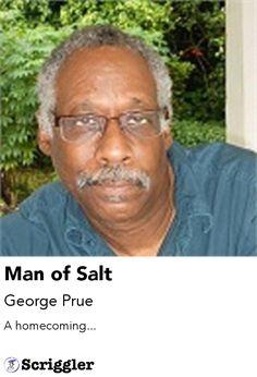 Man of Salt by George Prue https://scriggler.com/detailPost/story/49750 A homecoming...