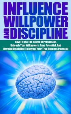 Influence Willpower And Discipline - How To Use The Power Of Persuasion, Unleash Your Willpower's True Potential, And Develop Discipline To Reveal Your ... willpower persuasion and discipline), http://www.amazon.com/dp/B00HOZJICA/ref=cm_sw_r_pi_awdm_WKN1sb0S2R4JD
