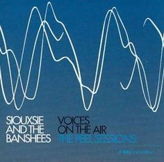 Universal Siouxsie & The Banshees - Voices on The Air: The Peel Sessions