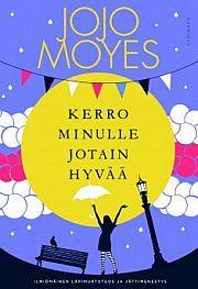 Kerro minulle jotain hyvää | Moyes, Jojo | 9789512098361 | €24,95 | Suomalainen.com