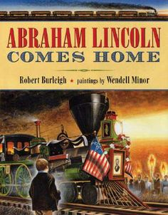 Encore -- Abraham Lincoln comes home / Robert Burleigh ; paintings by Wendell Minor. Lincoln Assassination, Lincoln Birthday, Train Up A Child, Informational Writing, Historical Fiction, History Books, Read Aloud, Used Books, Book Lists