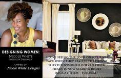 Nicole White - Nicole White Designs Inc. Interview: http://shandraward.com/wordpress/designing-women-nicole-white-quinn-interior-design
