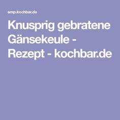 Knusprig gebratene Gänsekeule - Rezept - kochbar.de