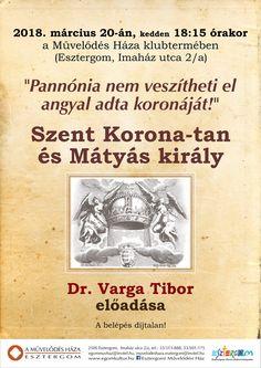 2018. MÁRCIUS 20. 18:15 óra - KEDD  A SZENT KORONA TAN és MÁTYÁS KIRÁLY Dr. VARGA TIBOR előadása  Könyvbemutató : LÁNDZSA és BÁRD - SZENT LÁSZLÓ ÖRÖKSÉGE    Helyszín : ESZTERGOM - Művelődési Ház  - Imaház u. 2/a.   Bővebb információ: 06-30-533-4410  level@szentkoronaorszaga.hu  HÍRLEVÉLRE FELIRATKOZÁS : a  www.szentkoronaorszaga.hu  honlap jobb oldalán