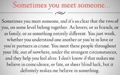 Sometimes you meet someone.