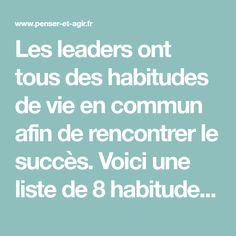 Les leaders ont tous des habitudes de vie en commun afin de rencontrer le succès. Voici une liste de 8 habitudes que vous allez pouvoir mettre en place.