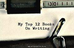 My Top 12 Books On Writing - Writers Write