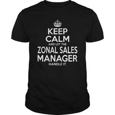 Keep Calm And Let The Zonal Sales Manager Handle It T- Shirt  Hoodie Zonal Manager