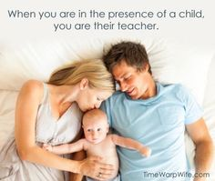 When you are in the presence of a child, you are their teacher.#parenting #quotes