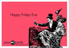 ***Happy Friday Eve***... The weekend is almost here!!