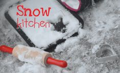 Go Outside and Play in Your Snow Kitchen « Imagination Soup | Fun Learning and Play Activities for Kids