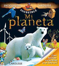 Enciclopedia increíble Larousse. Mi planeta