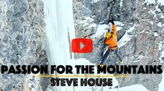 Video: Passion For The Mountains - Steve House