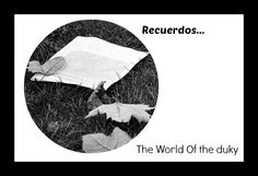 The world of the duky: Recuerdos
