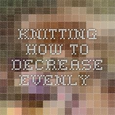 Knitting How To decrease evenly. Knitting Patterns, Knit Patterns, Knitting Stitch Patterns, Loom Knitting Patterns