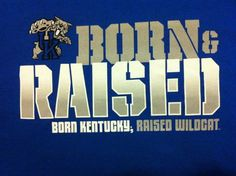 Proud to be born and raised in KENTUCKY! BBN! Kentucky proud! GO BIG BLUE!
