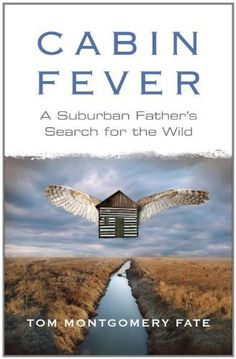 Cabin Fever: A Suburban Father's Search for the Wild by Tom Montgomery Fate, http://www.amazon.com/dp/B004NNUYGA/ref=cm_sw_r_pi_dp_-U-lvb0HQTHSF