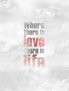 where there is love..