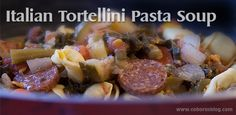 Italian Tortellini Pasta Soup - Home-cooked meals make great gifts!
