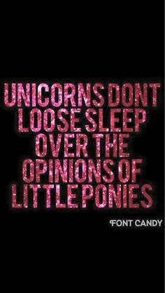 Be a unicorn!! Don't lose sleep because others don't get you. More